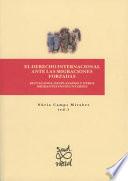 El derecho internacional ante las migraciones forzadas. Refugiados, desplazados y otros migrantes involuntarios
