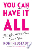 You Can Have It All  Just Not at the Same Damn Time Book PDF