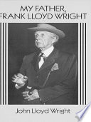 My Father  Frank Lloyd Wright