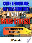 Come trasferirsi a Malta senza stress  Guida pratica in 12 passi di Chiara Talin