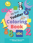 My Best Toddler Coloring Book Numbers Letters Shapes Colors Animals