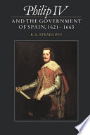 Philip IV and the Government of Spain  1621 1665
