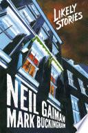 Neil Gaiman's Likely Stories : linked world of bizarre venereal diseases, a creepy...