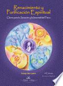 Renacimiento y Purificación Espiritual, Claves para la Sanación y la Inmortalidad Física 3 edición