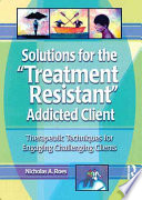 Solutions for the  treatment resistant  Addicted Client