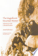 The Magnificent Mountain Women  Adventures in the Colorado Rockies Book PDF