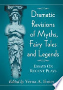 Dramatic Revisions of Myths  Fairy Tales and Legends