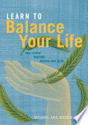Learn to Balance Your Life  Take Control  Find Time  Achieve Your Goals