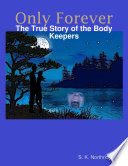 Only Forever The True Story Of The Body Keepers