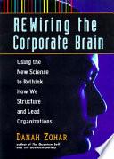Rewiring The Corporate Brain