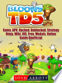 Bloons TD 5 Game  APK  Hacked  Unblocked  Strategy  Ninja  Wiki  IOS  Free  Medals  Online  Guide Unofficial