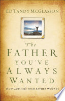 The Father You've Always Wanted : the solid, positive presence of a loving...