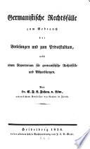 Germanistische Rechtsf  lle zum Gebrauch bei Vorlesungen und zum Privatstudium