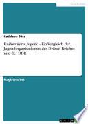 Uniformierte Jugend - Ein Vergleich der Jugendorganisationen des Dritten Reiches und der DDR