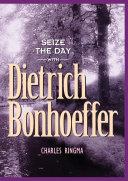 Seize the Day with Dietrich Bonhoeffer