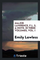 Major Lawrence  F L  S  A Nove  In Three Volumes