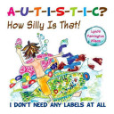 Autistic How Silly Is That