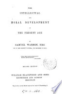 The intellectual and moral development of the present age