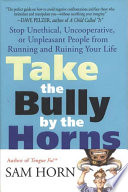 Take the Bully by the Horns Defuse The Difficult People Who Wreak Havoc