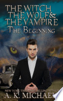 The Witch, The Wolf and The Vampire: The Beginning