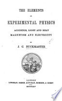 The Elements of Experimental Physics  Acoustics  Light and Heat  Magnetism and Electricity