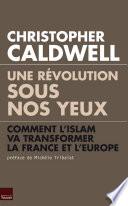 Une Révolution Sous Nos Yeux : selon christopher caldwell, la réponse est...