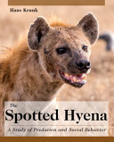 The Spotted Hyena: A Study Of Predation And Social Behavior : the spotted hyena, not as a common scavenger,...