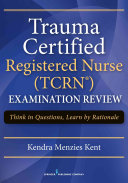 Trauma Certified Registered Nurse Ncents Examination Review