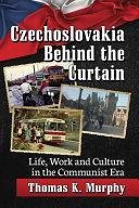 Czechoslovakia Behind the Curtain