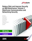 Reduce Risk and Improve Security on IBM Mainframes  Volume 2 Mainframe Communication and Networking Security