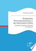 Strategische Personalentwicklung in der katholischen Kirche. Zwischen Kompetenz, Potenzial und Charisma