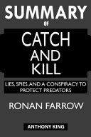 SUMMARY Of Catch and Kill  Lies  Spies  and a Conspiracy to Protect Predators Book PDF