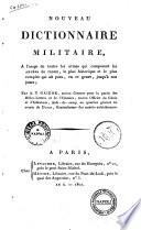 Nouveau dictionnaire militaire, a l'usage de toutes les armes qui composent les armées de terre ... par A.-T. Gaigne ..
