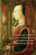 Marriage, Dowry, and Citizenship in Late Medieval and Renaissance Italy Book