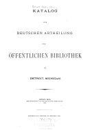 Katalog der deutschen abtheilung der   ffentlichen bibliothek zu Detroit  Michigan