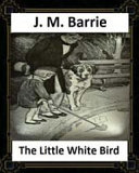 The Little White Bird (1902) by J. M. Barrie