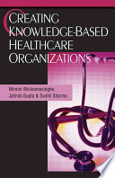 Creating Knowledge-based Healthcare Organizations : to bring together some high quality concepts closely...