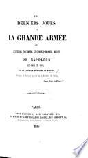 Les derniers jours de la Grande Armée, ou, Souvenirs, documens et correspondance inédite de Napoléon en 1814 et 1815