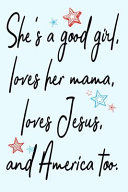 She S A Good Girl Loves Her Mama Loves Jesus And America Too