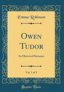 Owen Tudor, Vol. 3 Of 3 : romance at his own passionate...
