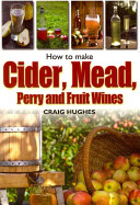How to Make Cider  Mead  Perry and Fruit Wines