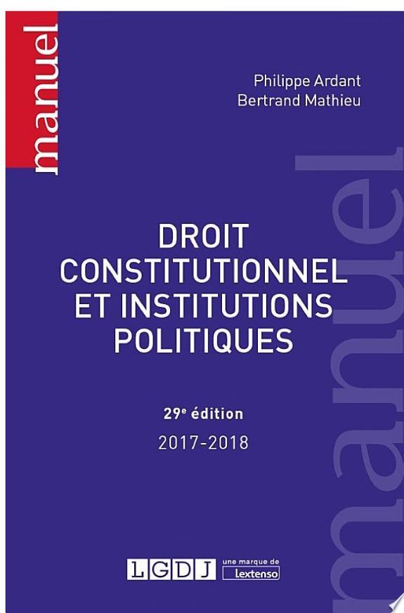 Droit constitutionnel et institutions politiques / Philippe Ardant,... Bertrand Mathieu,....- Issy-les-Moulineaux : LGDJ, une marque de Lextenso , DL 2017