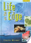 Life On The Edge : environments, including animals that live in...