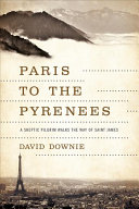 Paris To The Pyrenees : phenomenon of pilgrimage along the age-old...