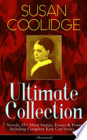 SUSAN COOLIDGE Ultimate Collection  7 Novels  35  Short Stories  Essays   Poems  Including Complete Katy Carr Series  Illustrated