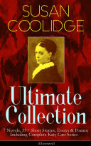 SUSAN COOLIDGE Ultimate Collection: 7 Novels, 35+ Short Stories, Essays & Poems; Including Complete Katy Carr Series (Illustrated) Book