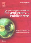 Die Kunst des wissenschaftlichen Pr  sentierens und Publizierens