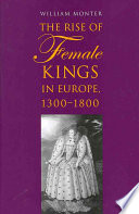 The Rise of Female Kings in Europe  1300 1800