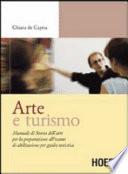 Arte e turismo  Manuale di storia dell arte per la preparazione all esame di abilitazione per guida turistica