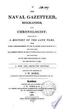 The naval gazetteer, biographer, and chronologist; containing a history of the late wars, from their commencement in 1793 to their final conclusion in 1815; and continued, as to the biographical part, to the present time